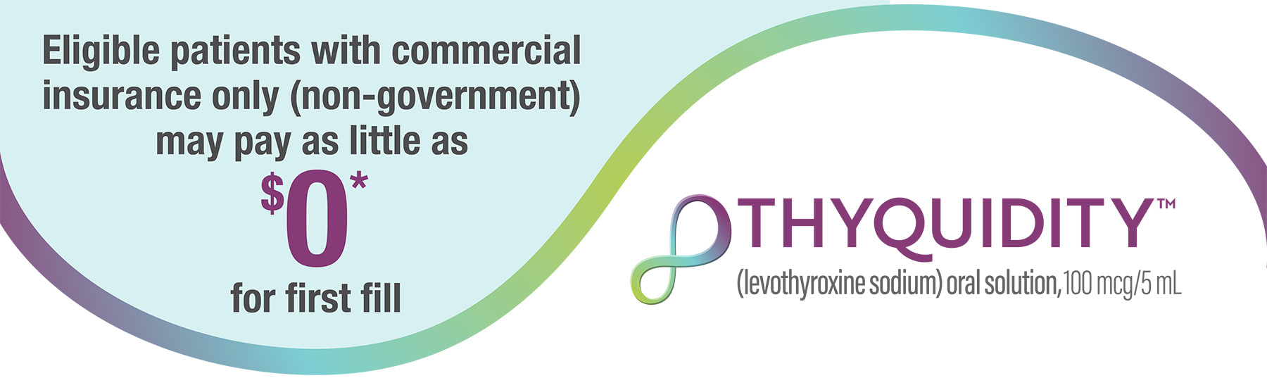 Thyquidity: Eligible patients may pay as little as $0 for first fill*